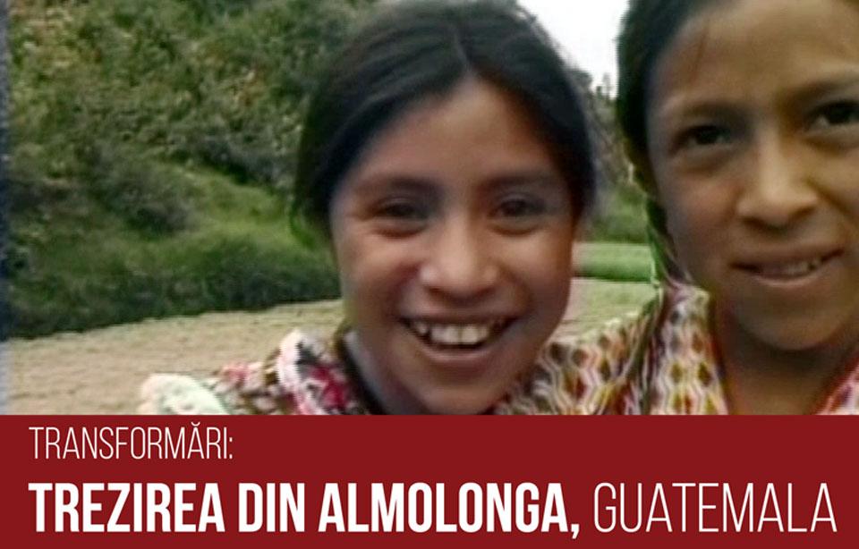 Transformări - Trezirea din Almolonga, Guatemala