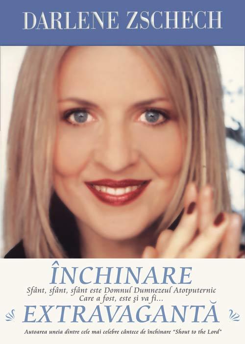 Inchinare extravaganta - Darlene Zschech