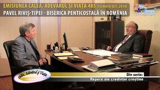 Calea Adevarul si Viata 485 - Biserica penticostala din Romania - Pavel Rivis Tipei