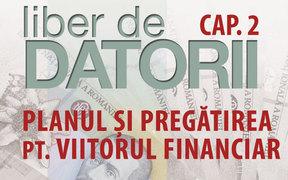 Liber de datorii 2 - Planul și pregătirea pentru viitorul nostru financiar