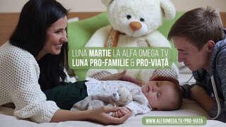 Martie e luna pro-familie și pro-viață la Alfa Omega TV!