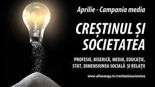 """Aprilie - Campania """"Creștinul și societatea"""""""